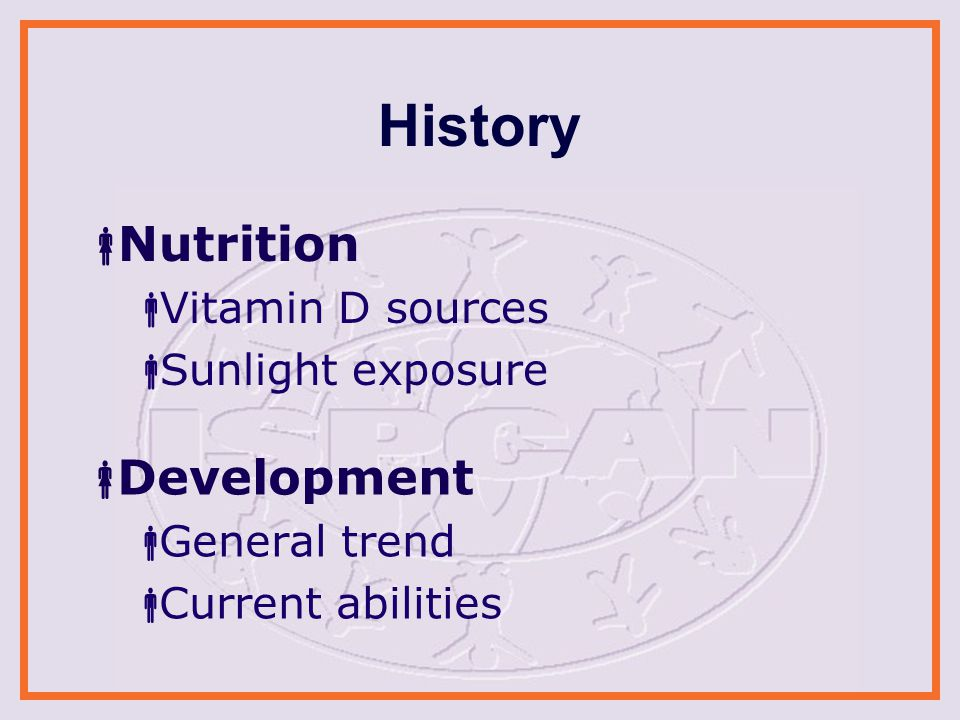 History  Nutrition  Vitamin D sources  Sunlight exposure  Development  General trend  Current abilities