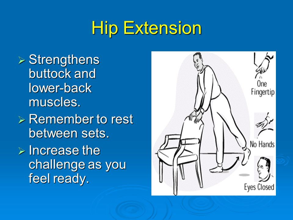 Hip Extension  Strengthens buttock and lower-back muscles.