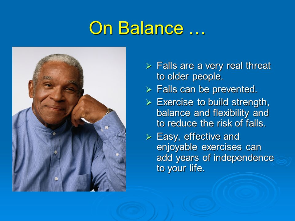 On Balance …  Falls are a very real threat to older people.
