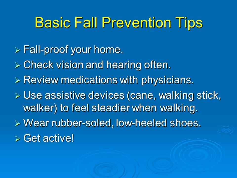 Basic Fall Prevention Tips  Fall-proof your home.