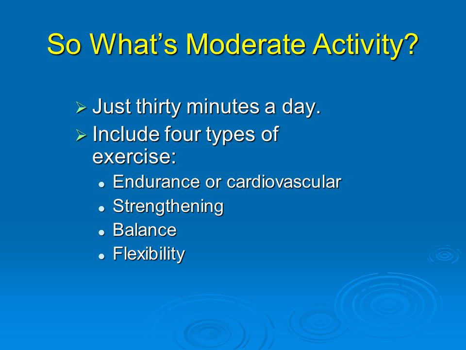 So What's Moderate Activity.  Just thirty minutes a day.