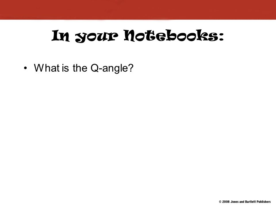 In your Notebooks: What is the Q-angle?