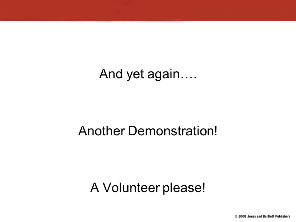And yet again…. Another Demonstration! A Volunteer please!