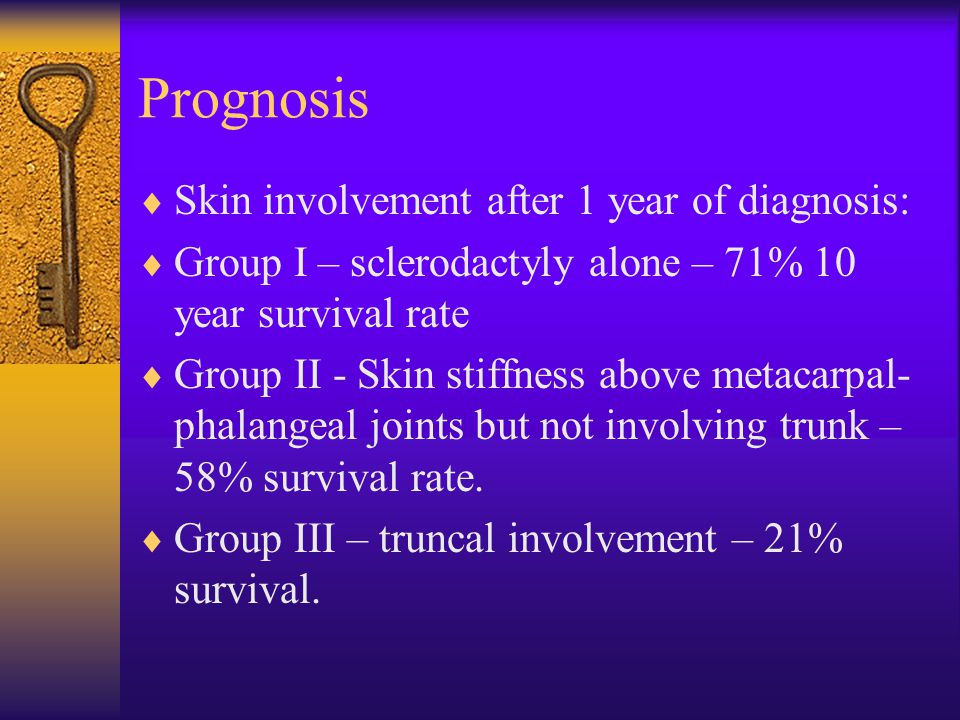 Prognosis  Skin involvement after 1 year of diagnosis:  Group I – sclerodactyly alone – 71% 10 year survival rate  Group II - Skin stiffness above