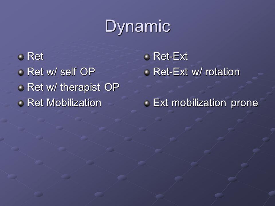 Dynamic Ret Ret w/ self OP Ret w/ therapist OP Ret Mobilization Ret-Ext Ret-Ext w/ rotation Ext mobilization prone