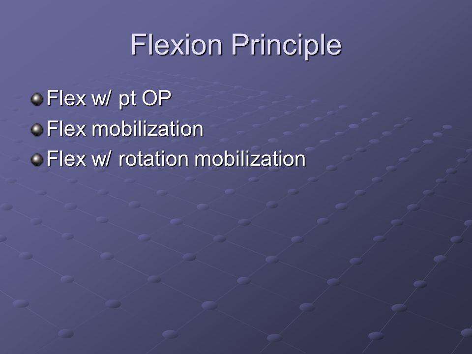 Flexion Principle Flex w/ pt OP Flex mobilization Flex w/ rotation mobilization