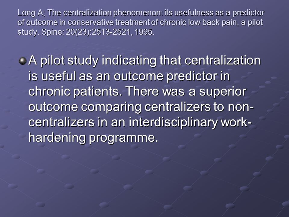 Long A; The centralization phenomenon: its usefulness as a predictor of outcome in conservative treatment of chronic low back pain, a pilot study. Spi