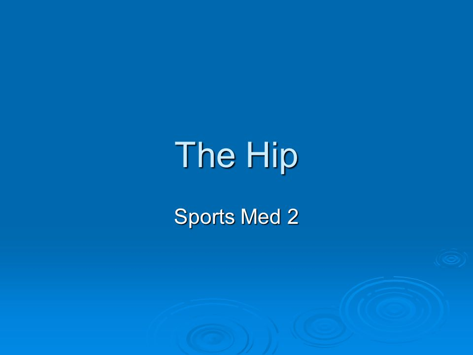 The Hip  A ball and socket joint  Hip transmits the load from the foot to the spine and vice versa
