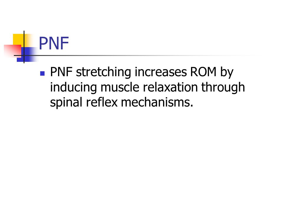 PNF PNF stretching increases ROM by inducing muscle relaxation through spinal reflex mechanisms.