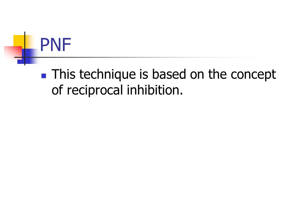 PNF This technique is based on the concept of reciprocal inhibition.