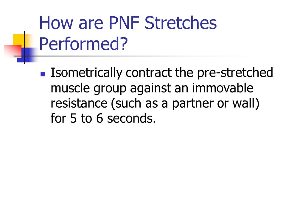 How are PNF Stretches Performed.