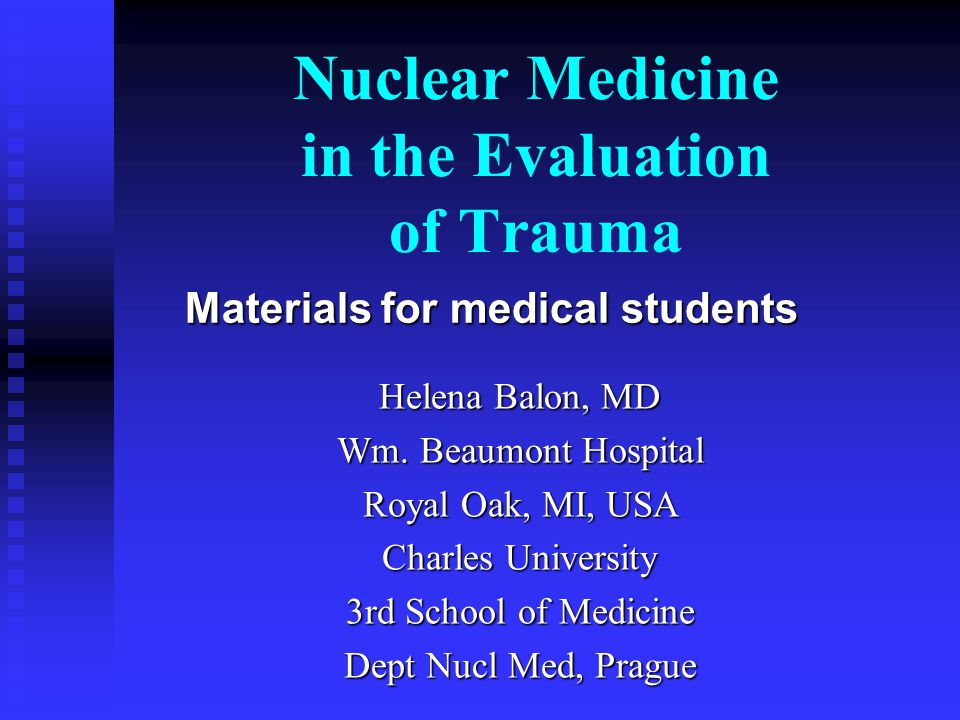 Nuclear Medicine in the Evaluation of Trauma Helena Balon, MD Wm.