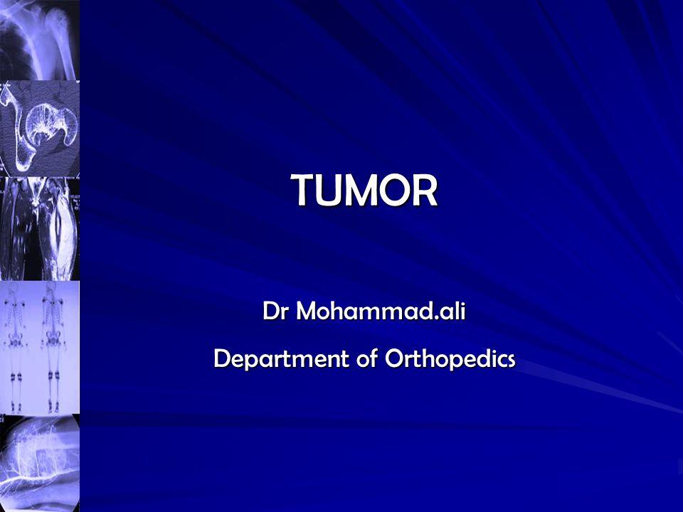 TUMOR Dr Mohammad.ali Department of Orthopedics