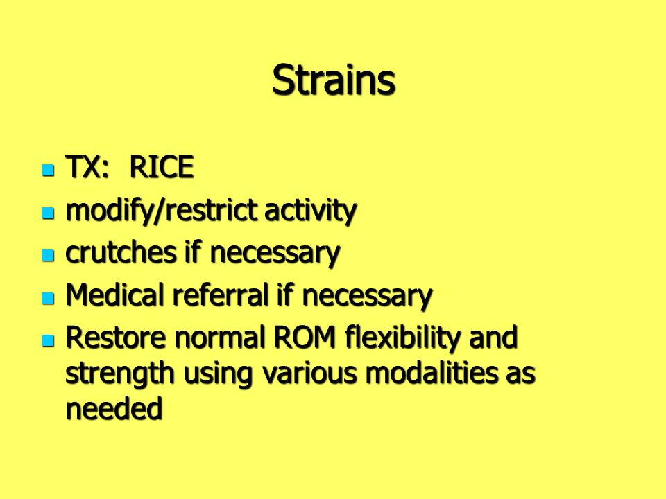 Strains TX: RICE TX: RICE modify/restrict activity modify/restrict activity crutches if necessary crutches if necessary Medical referral if necessary
