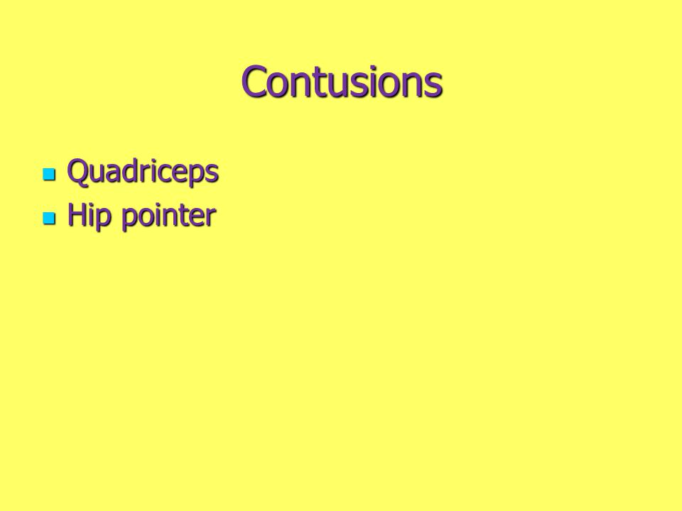 Contusions Quadriceps Quadriceps Hip pointer Hip pointer