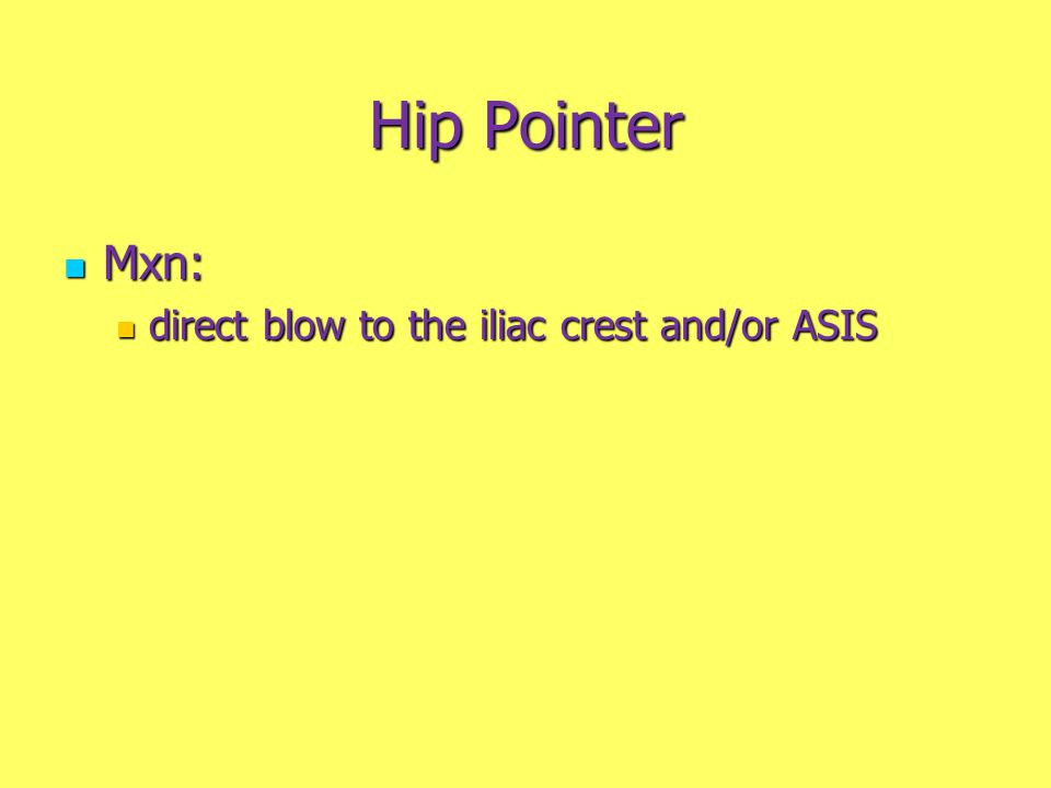Hip Pointer Mxn: Mxn: direct blow to the iliac crest and/or ASIS direct blow to the iliac crest and/or ASIS