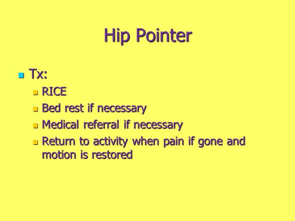 Tx: Tx: RICE RICE Bed rest if necessary Bed rest if necessary Medical referral if necessary Medical referral if necessary Return to activity when pain