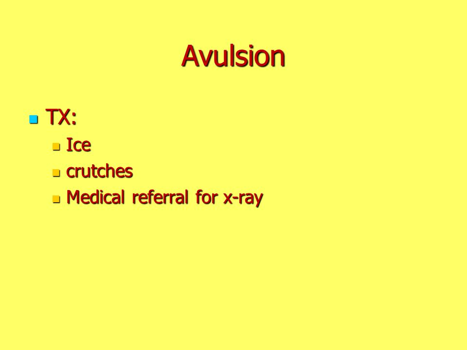 Avulsion TX: TX: Ice Ice crutches crutches Medical referral for x-ray Medical referral for x-ray