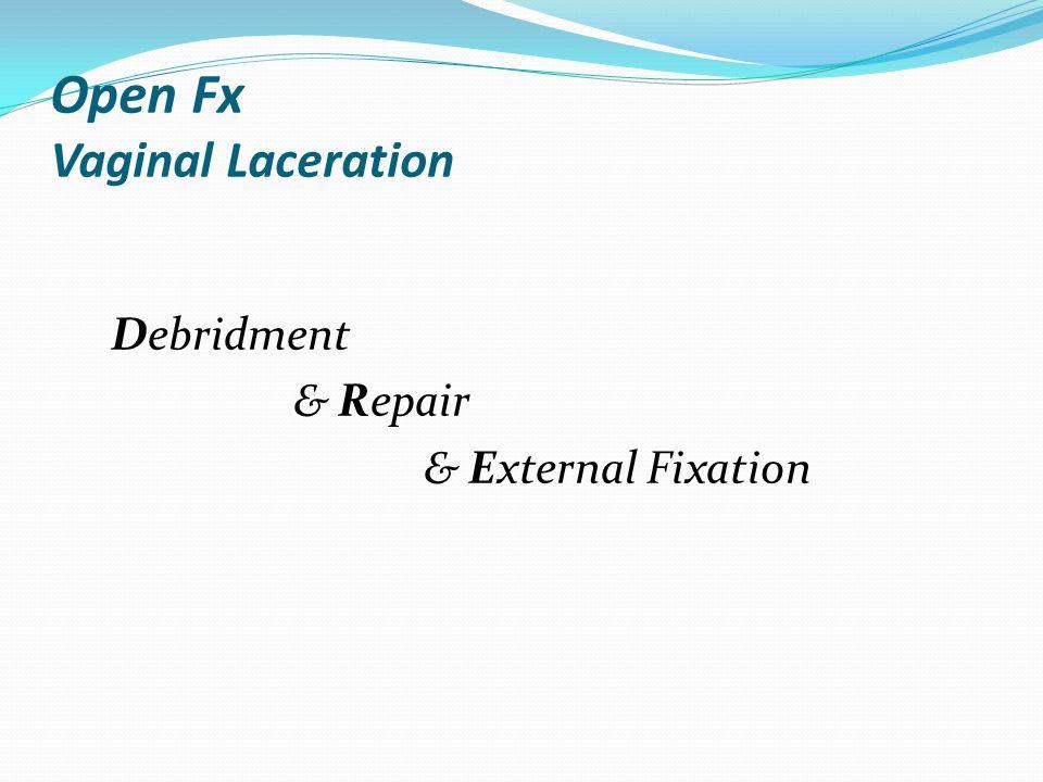 Open Fx Vaginal Laceration Debridment & Repair & External Fixation