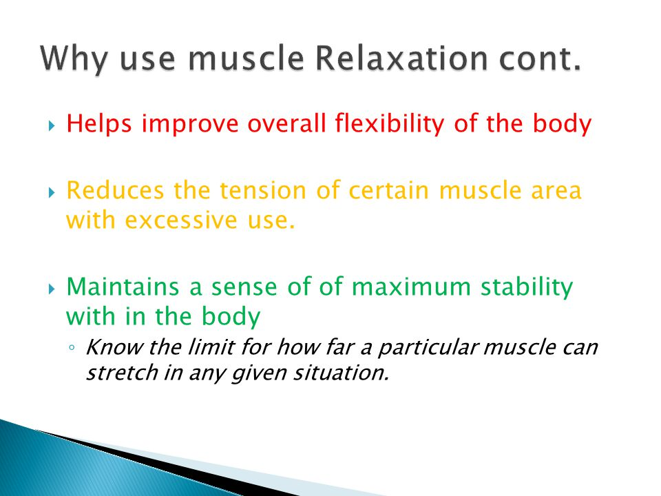  Helps improve overall flexibility of the body  Reduces the tension of certain muscle area with excessive use.  Maintains a sense of of maximum sta