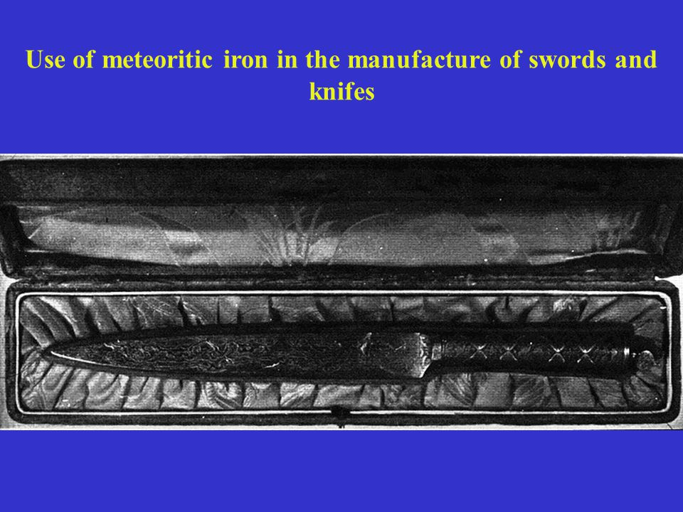 Use of meteoritic iron in the manufacture of swords and knifes