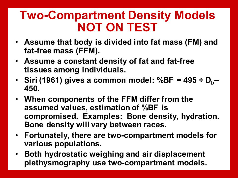 Two-Compartment Density Models NOT ON TEST Assume that body is divided into fat mass (FM) and fat-free mass (FFM).