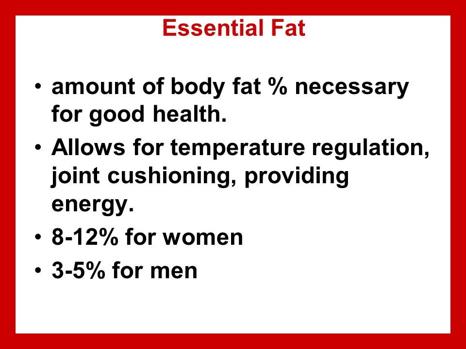 Essential Fat amount of body fat % necessary for good health.