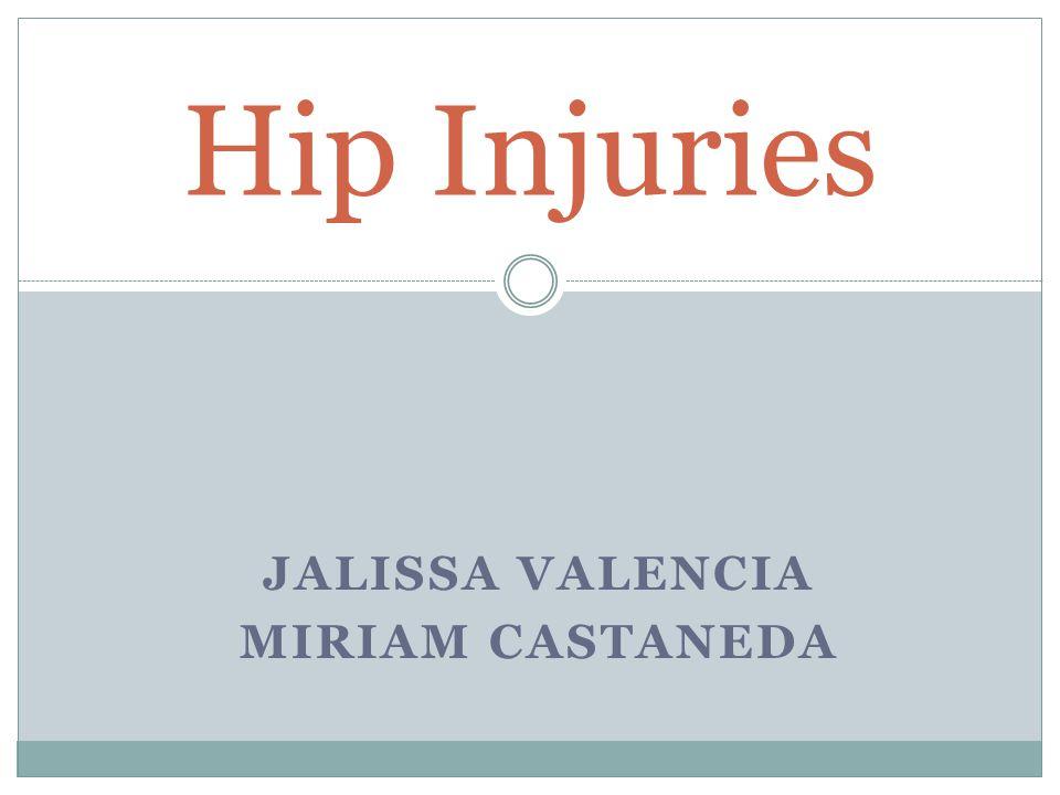 JALISSA VALENCIA MIRIAM CASTANEDA Hip Injuries