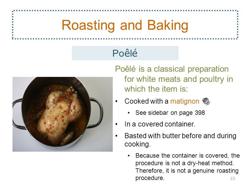 Poêlé is a classical preparation for white meats and poultry in which the item is: Cooked with a matignon See sidebar on page 398 In a covered container.