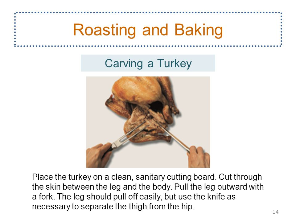 14 Roasting and Baking Place the turkey on a clean, sanitary cutting board.