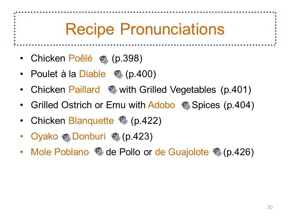 Chicken Poêlé (p.398) Poulet à la Diable (p.400) Chicken Paillard with Grilled Vegetables (p.401) Grilled Ostrich or Emu with Adobo Spices (p.404) Chicken Blanquette (p.422) Oyako Donburi (p.423) Mole Poblano de Pollo or de Guajolote (p.426) 30 Recipe Pronunciations