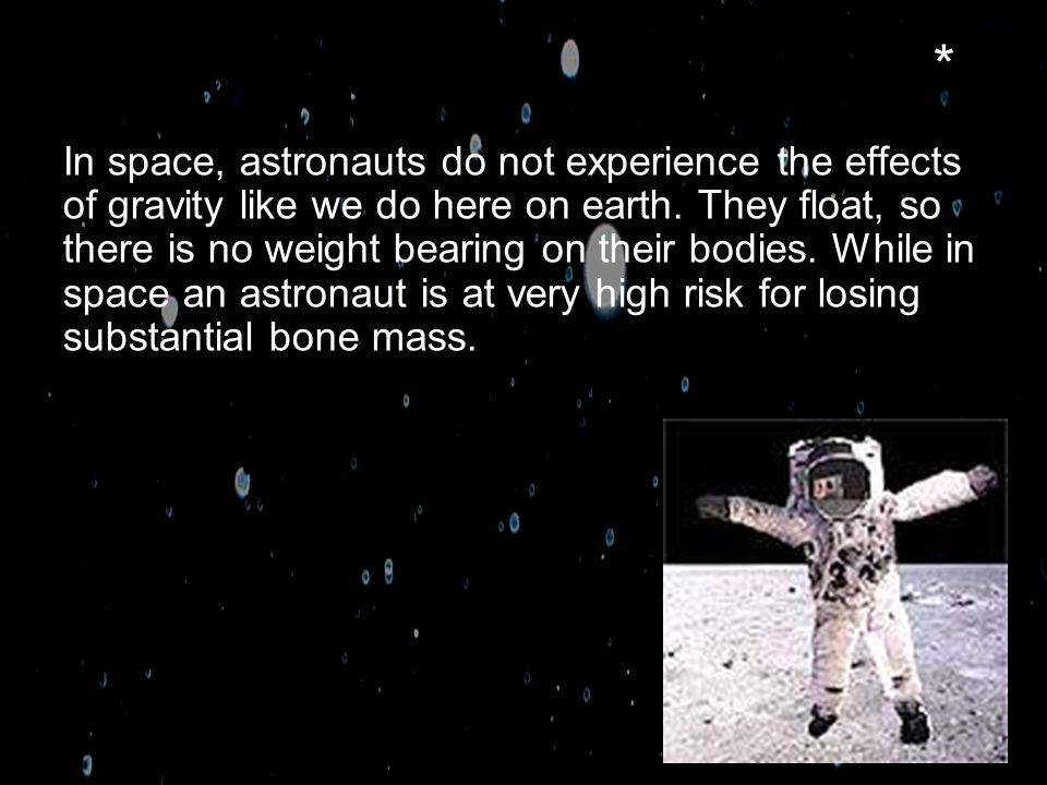 In space, astronauts do not experience the effects of gravity like we do here on earth.