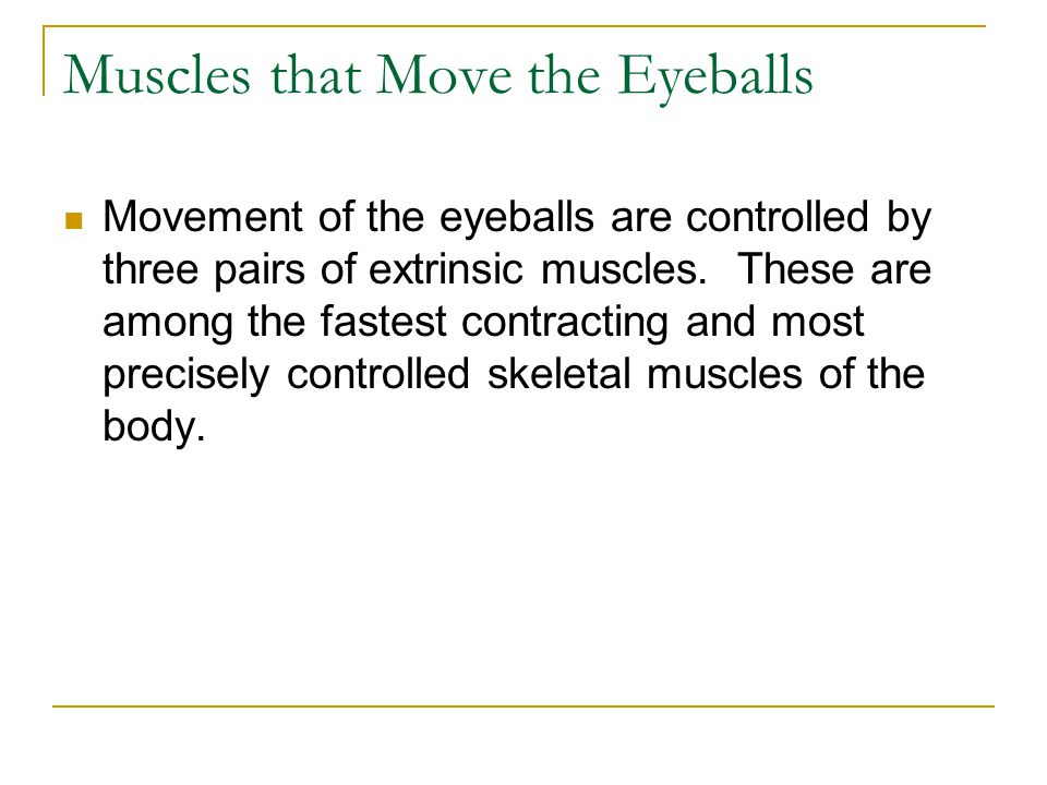 Muscles that Move the Eyeballs Movement of the eyeballs are controlled by three pairs of extrinsic muscles. These are among the fastest contracting an