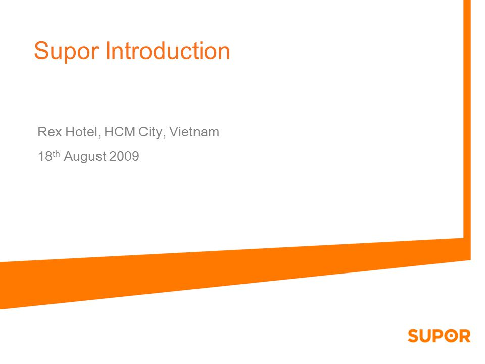 Supor Introduction Rex Hotel, HCM City, Vietnam 18 th August 2009