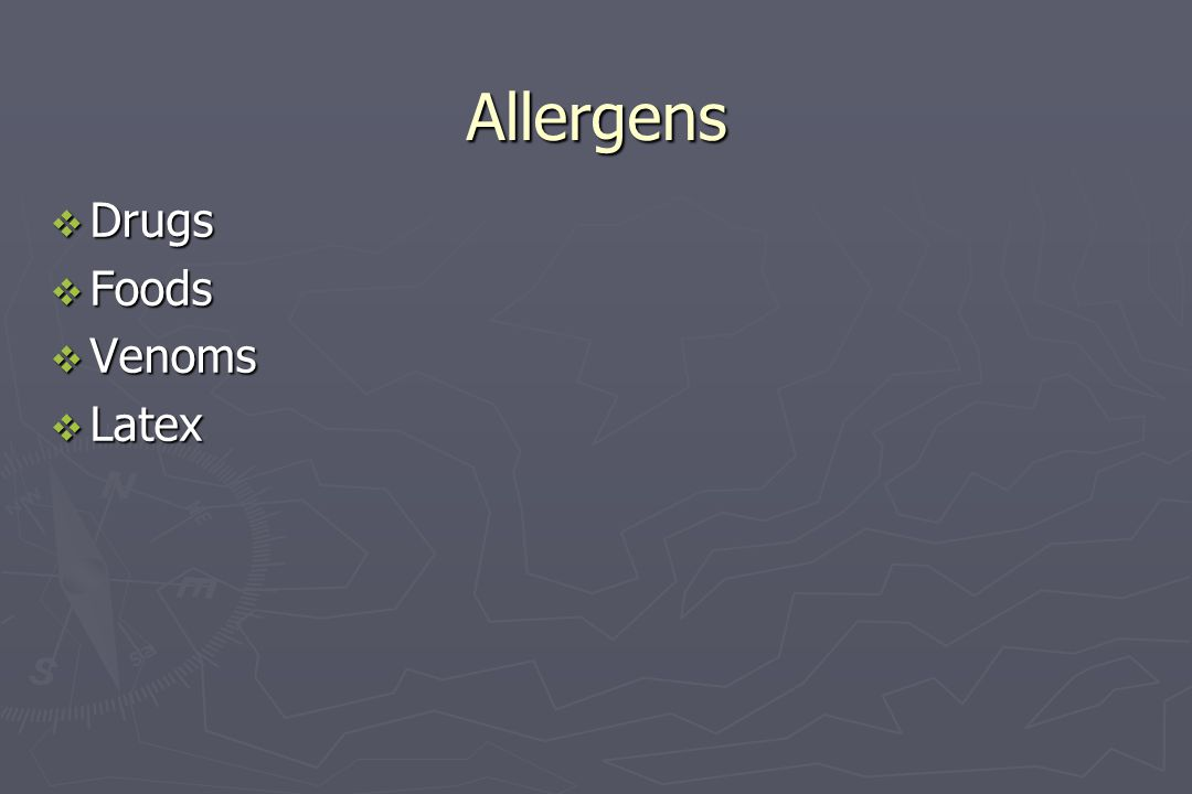 Allergens  Drugs  Foods  Venoms  Latex
