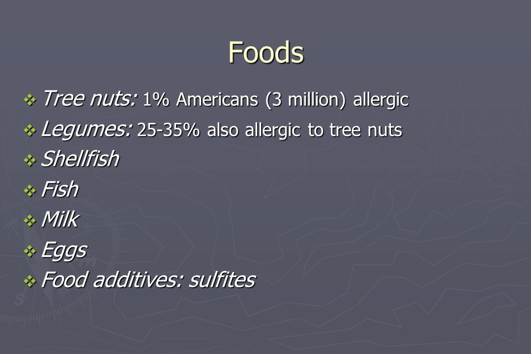 Foods  Tree nuts: 1% Americans (3 million) allergic  Legumes: 25-35% also allergic to tree nuts  Shellfish  Fish  Milk  Eggs  Food additives: s