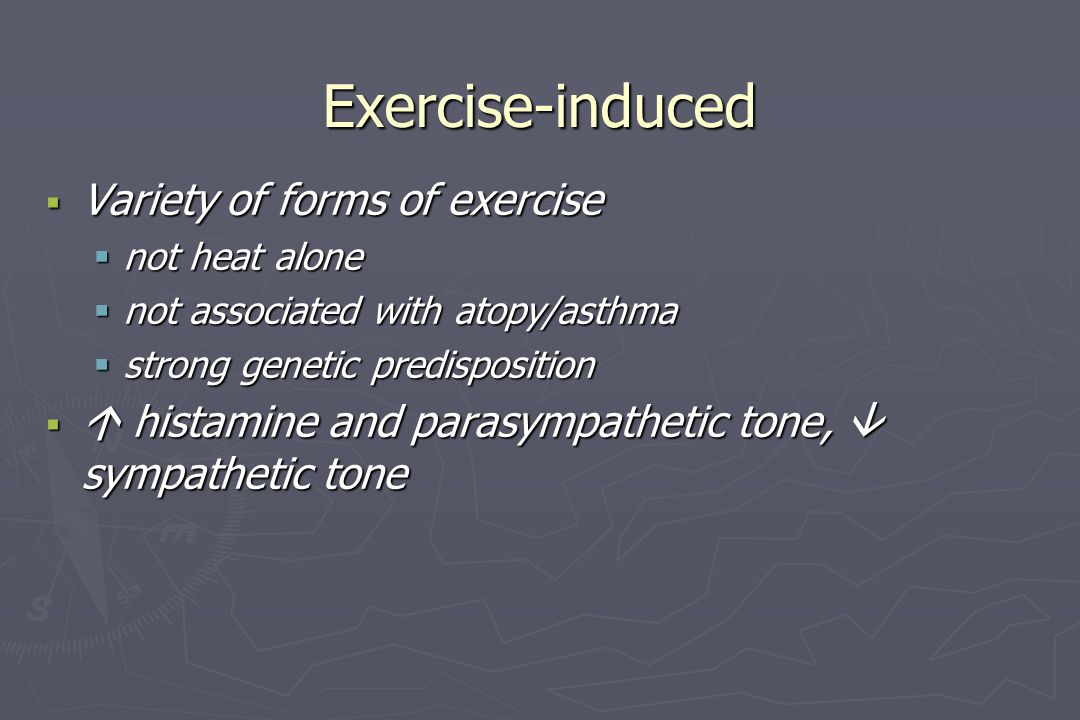 Exercise-induced  Variety of forms of exercise  not heat alone  not associated with atopy/asthma  strong genetic predisposition   histamine and