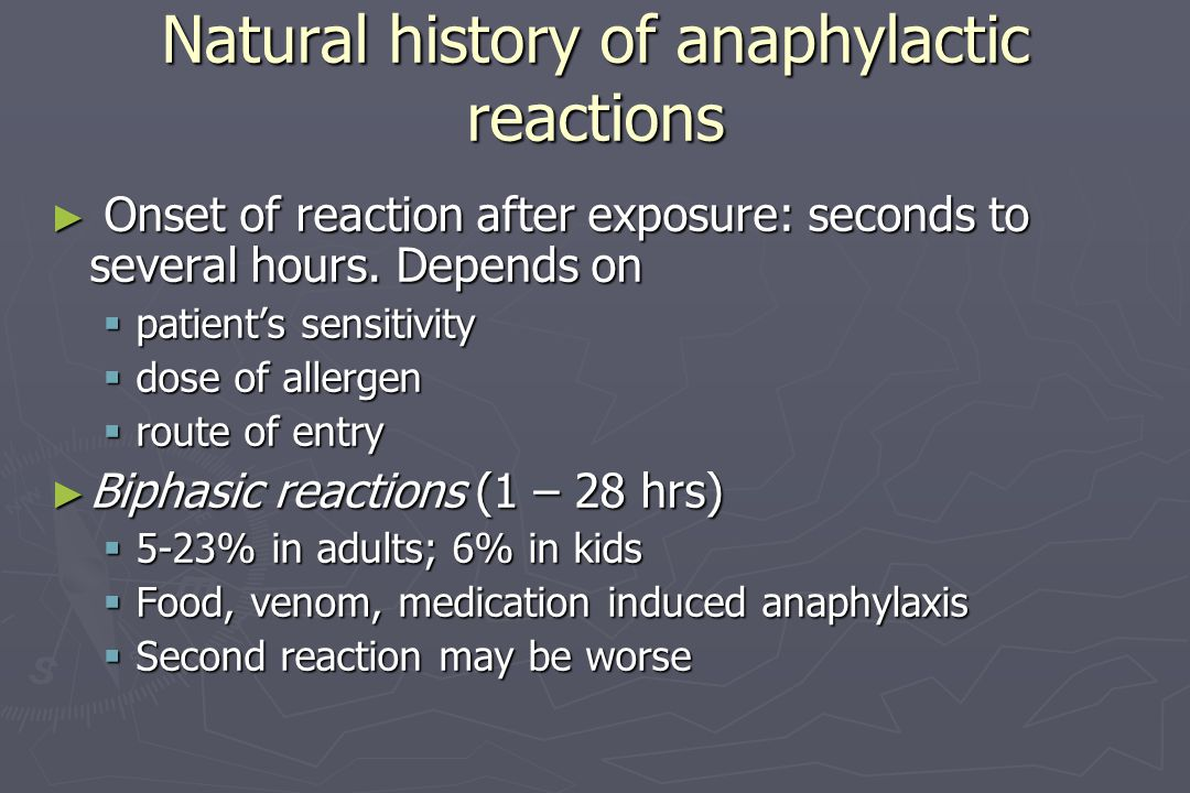 Natural history of anaphylactic reactions ► Onset of reaction after exposure: seconds to several hours. Depends on  patient's sensitivity  dose of a