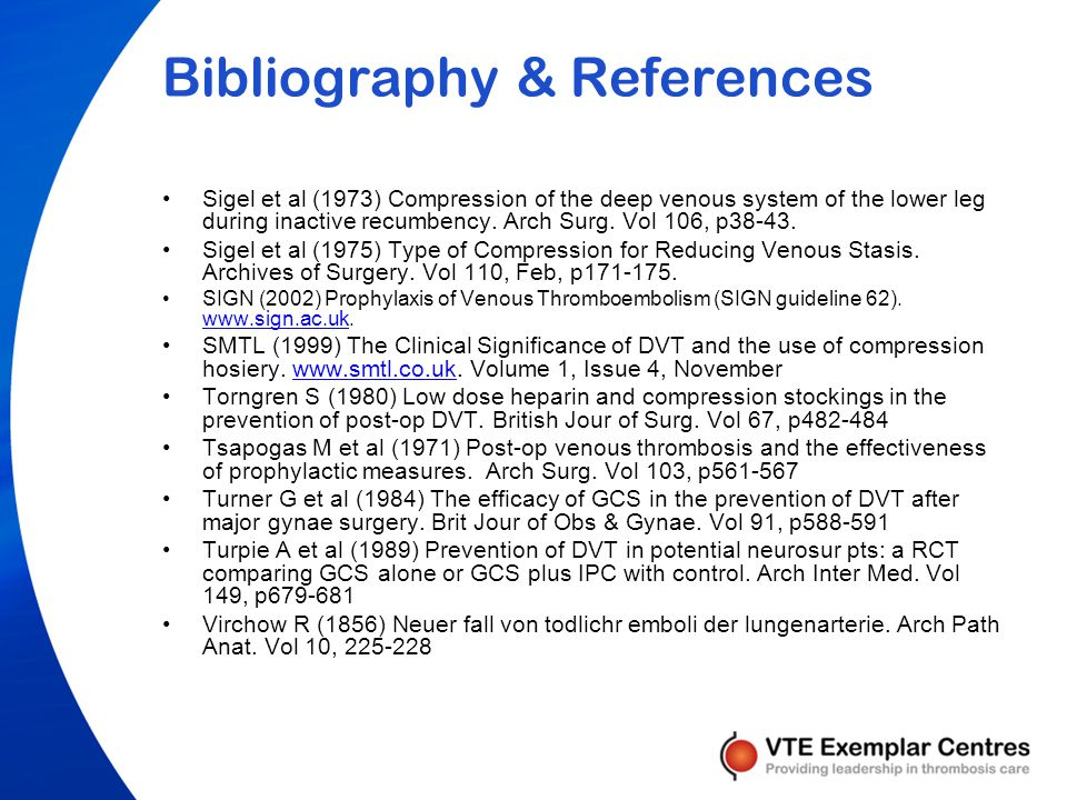 Bibliography & References Levine MN et al (1996) Ardeparin (LMWH) vs GCS for the prevention of VTE: a randomised trial in pts undergoing knee surgery.