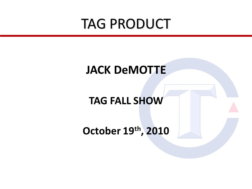 TAG PRODUCT JACK DeMOTTE TAG FALL SHOW October 19 th, 2010