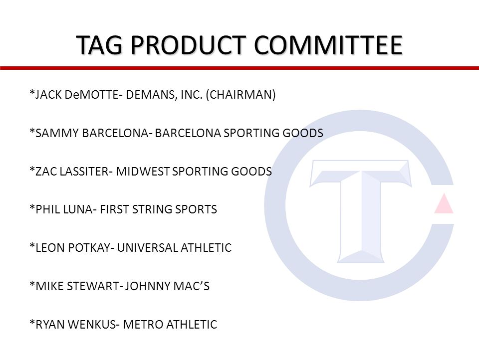 TAG PRODUCT COMMITTEE *JACK DeMOTTE- DEMANS, INC.