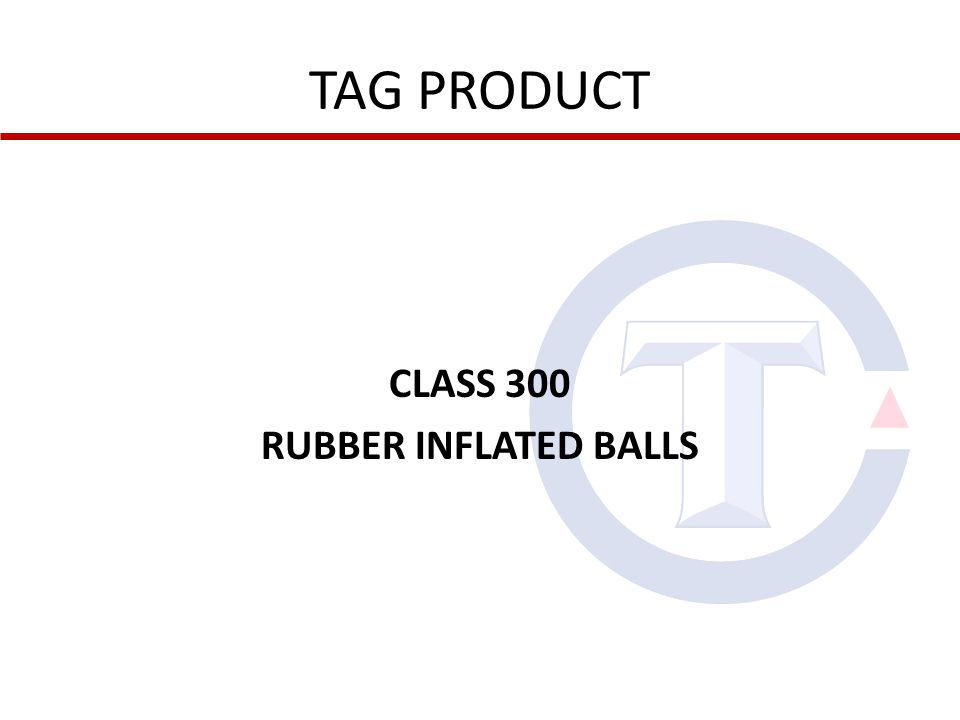 TAG PRODUCT CLASS 300 RUBBER INFLATED BALLS