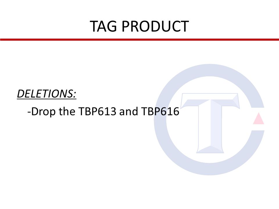 TAG PRODUCT DELETIONS: -Drop the TBP613 and TBP616