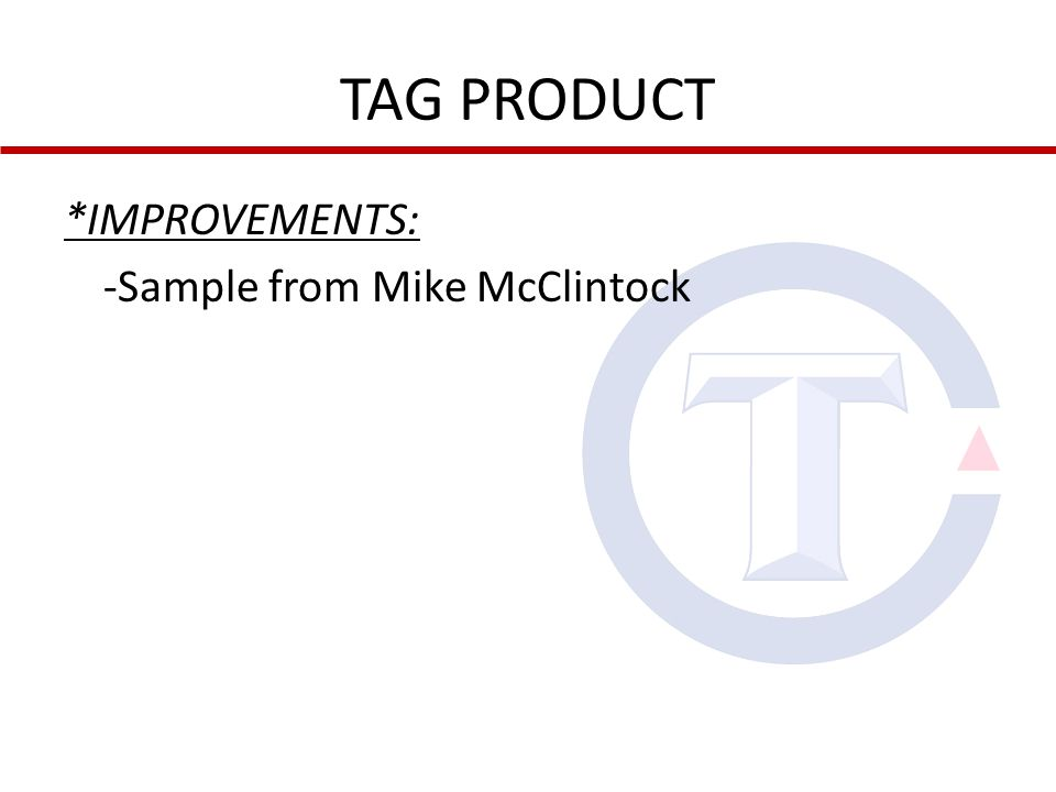 TAG PRODUCT *IMPROVEMENTS: -Sample from Mike McClintock