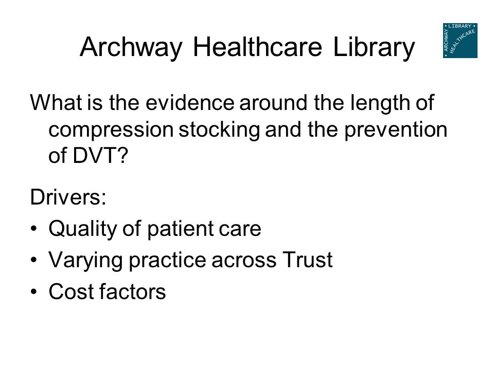 Archway Healthcare Library What is the evidence around the length of compression stocking and the prevention of DVT.