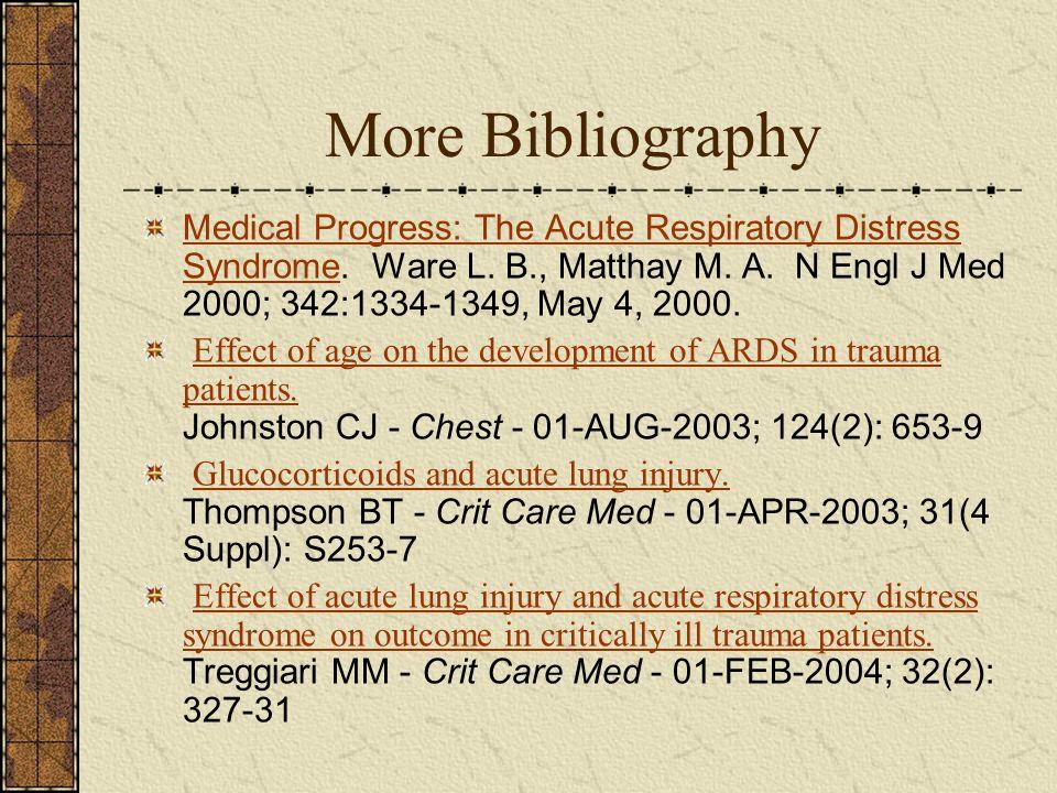 More Bibliography Medical Progress: The Acute Respiratory Distress SyndromeMedical Progress: The Acute Respiratory Distress Syndrome. Ware L. B., Matt