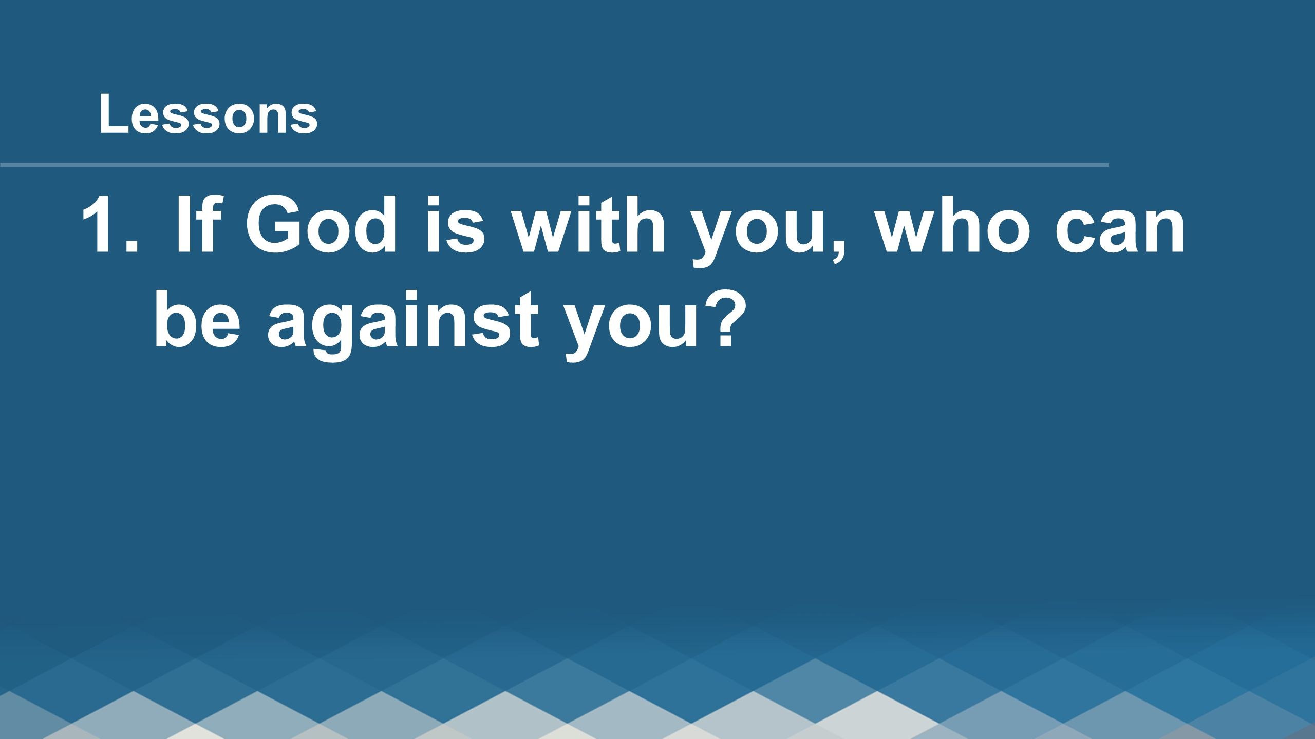 1. If God is with you, who can be against you Lessons
