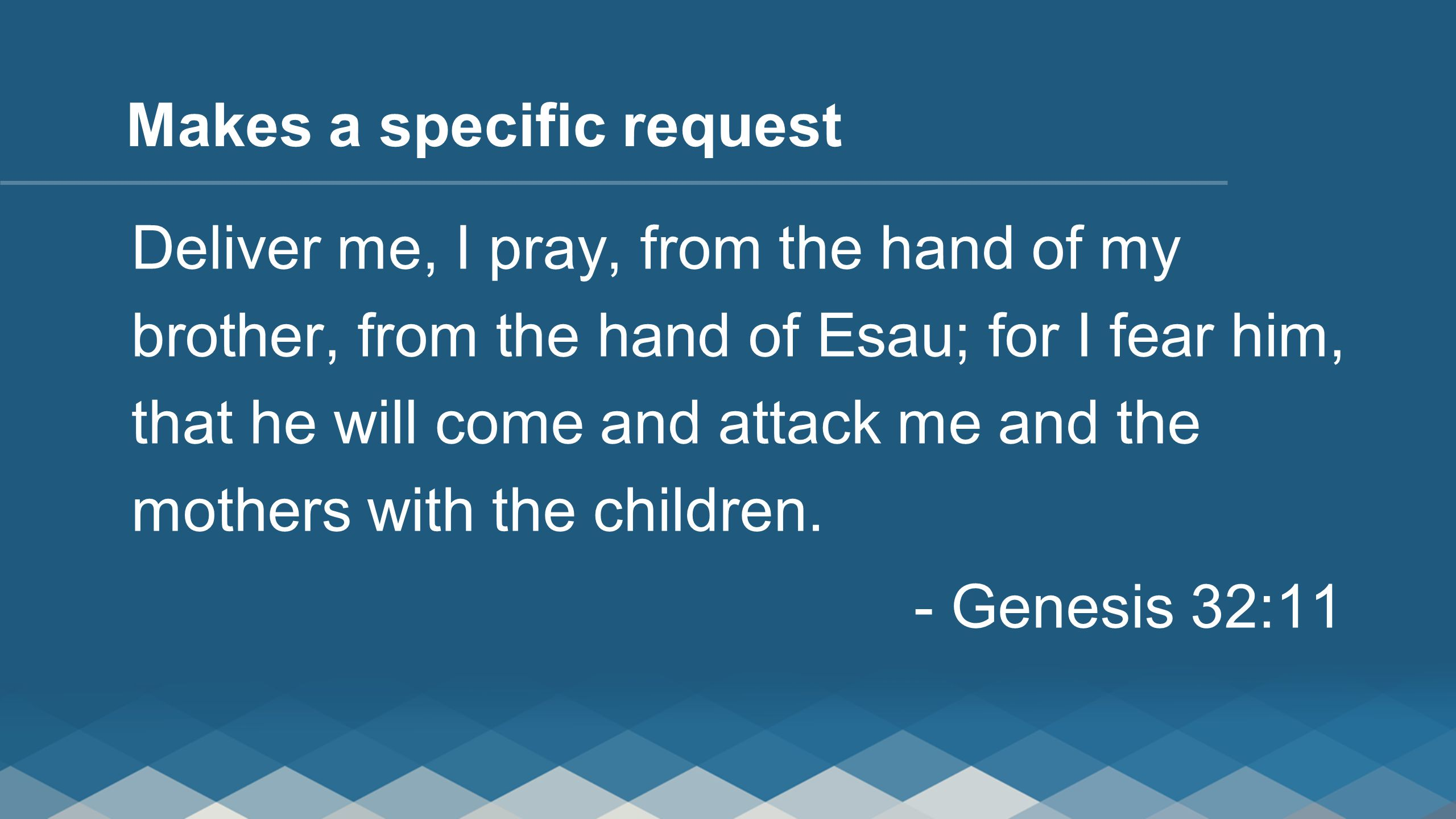For You said, 'I will surely prosper you and make your descendants as the sand of the sea, which is too great to be numbered.' -Genesis 32:12 Reminds God of Promise