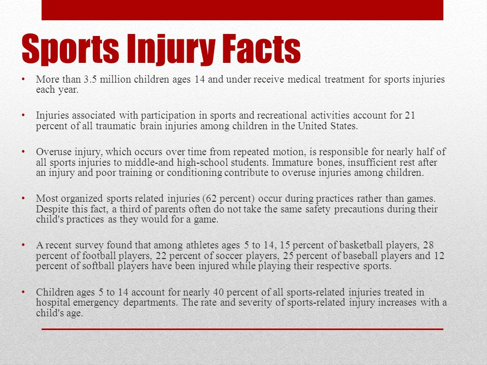 Sports Injury Facts More than 3.5 million children ages 14 and under receive medical treatment for sports injuries each year.