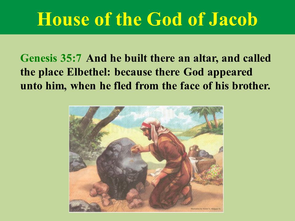House of the God of Jacob Genesis 35:7 And he built there an altar, and called the place Elbethel: because there God appeared unto him, when he fled f